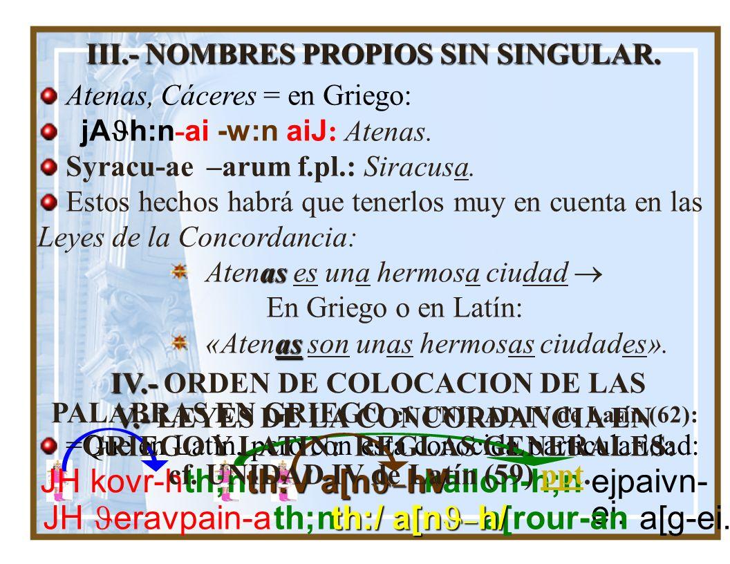 JH kovr-h th;n th:V a[nJ-hV kallon-h;n ejpaivn-ei. JH Jeravpain-a th;n